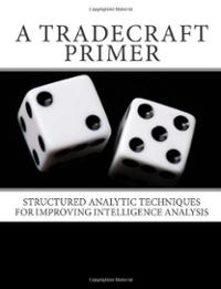 a-tradecraft-primer-structured-analytic-techniques-for-improving-paperback-cover-art